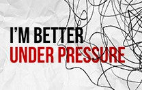 I'm Better Under Pressure